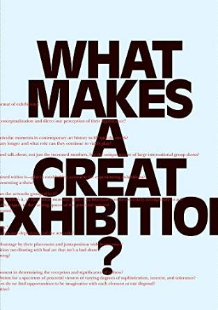 What Makes A Great Exhibition, ed. by Paula Marincola,