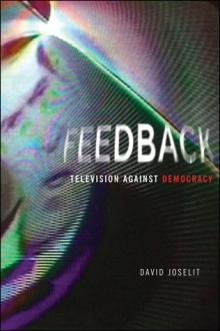 Feedback: Television Against Democracy, David Joselit (MIT Press)